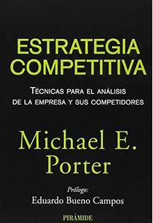 Estrategia competitiva: técnicas para el análisis de la empresa y sus competidores