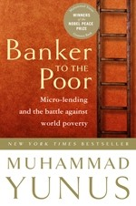 Banker To the Poor: Micro-Lending and the Battle Against World Poverty- 2008