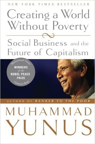 Creating a World Without Poverty: Social Business and the Future of Capitalism- 2008