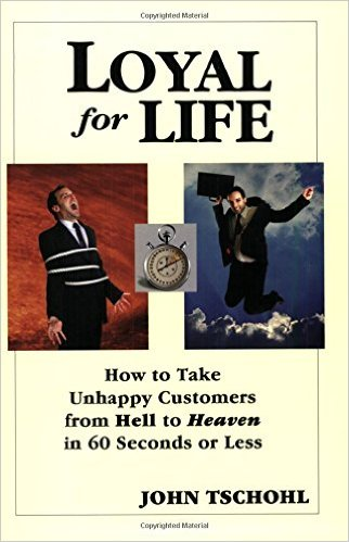 Loyal for Life : How to Take Unhappy Customers from Hell to Heaven in 60 Seconds or Less