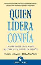 QUIEN LIDERA CONFIA: LA FORMIDABLE E INTRIGANTE HISTORIA DE UN DE SAFIO DE GESTION