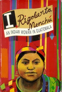 I, RIGOBERTA MENCHÚ. AN INDIAN WOMAN IN GUATEMALA