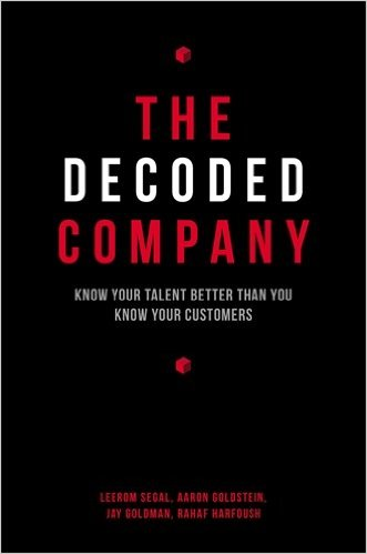 The Decoded Company: Know Your Talent Better Than You Know Your Customers -2014