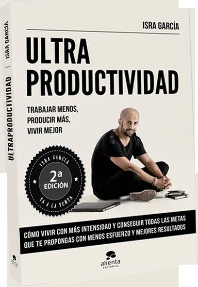 Ultraproductividad: Trabajar menos. Producir Más. Vivir mejor.