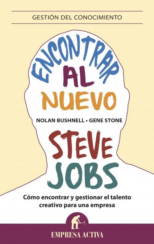 Encontrar al nuevo Steve Jobs: Cómo encontrar y gestionar el talento creativo para una empresa