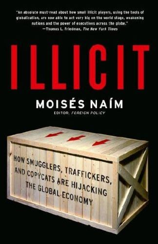 Illicit-How Smugglers, Traffickers, and Copycats are Hijacking the Global Economy
