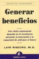 GENERAR BENEFICIOS: UNA VISIÓN EMPRESARIAL APOYADA EN LA EXCELENCIA PERSONAL, LA INNOVACIÓN Y LA CAPACIDAD DE ANTICIPAR EL FUTURO
