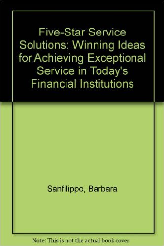 Five-Star Service Solutions: Winning Ideas for Achieving Exceptional Service in Today's Financial Institutions