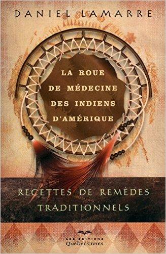 La rueda de la medicina de los Indios americanos: recetas de los remedios tradicionales
