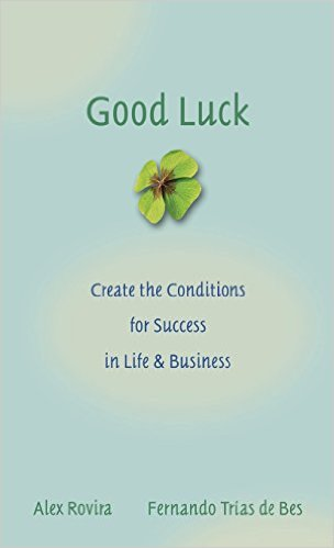Good Luck: Creating the Conditions for Success in Life and Business (coauthor with Alex Rovira)