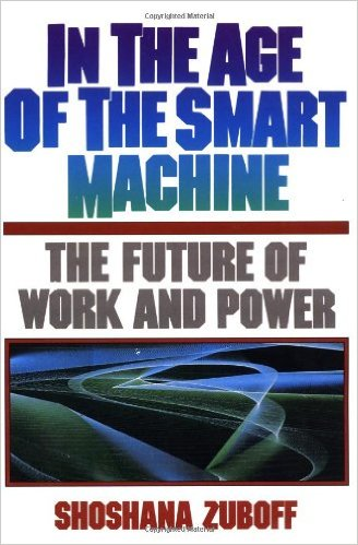 In The Age Of The Smart Machine: The Future Of Work And Power