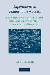 Experiments in Financial Democracy: Corporate Governance and Financial Development in Brazil, 1882-1950 (Studies in Macroeconomic History)