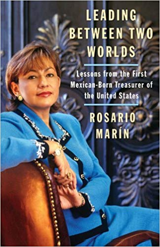 Leading Between Two Worlds: Lessons from the First Mexican-Born Treasurer of the United States.
