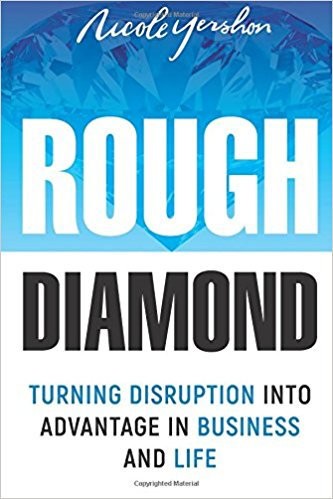 ROUGH DIAMOND: TURNING  DISRUPTION INTO ADVANTAGE IN BUSINESS AND LIFE».
