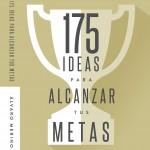 175 IDEAS PARA ALCANZAR TUS METAS.