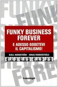 Funky business forever. E adesso godetevi il capitalismo!