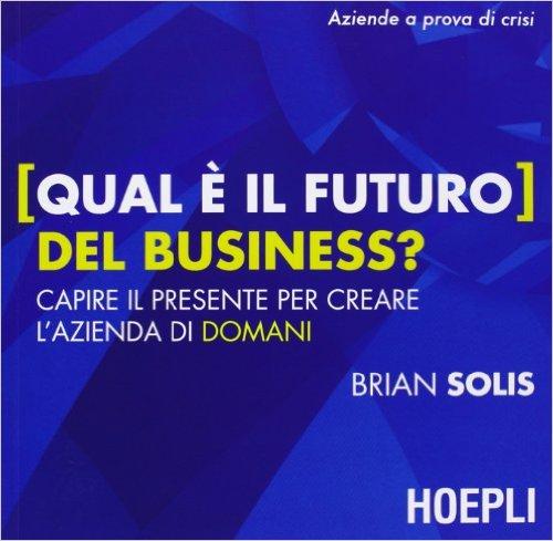 Qual è il futuro del business? Capire il presente per creare l'azienda di domani
