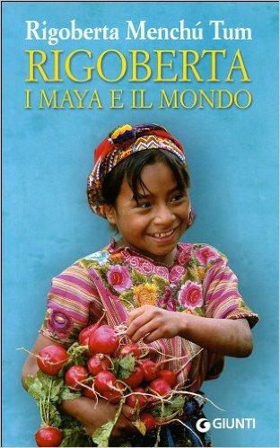 Rigoberta. I maya e il mondo