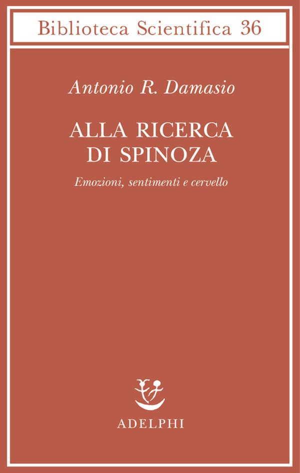 Alla ricerca di Spinoza Emozioni, sentimenti e cervello