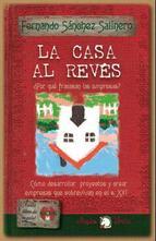 CASA AL REVES: ¿POR QUE FRACASAN LAS EMPRESAS?. COMO DESARROLLAR PROYECTOS Y CREAR EMPRESAS QUE SOBREVIVAN EN EL SIGLO XXI