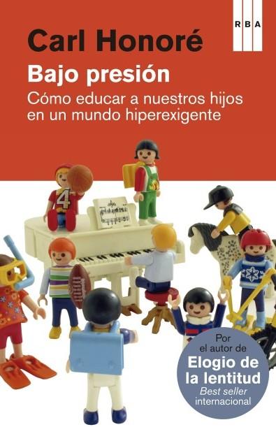 BAJO PRESIÓN: CÓMO EDUCAR A NUESTROS HIJOS EN UN MUNDO HIPEREXIGENTE
