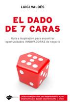 EL DADO DE LAS 7 CARAS: GUIA E INSPIRACION PARA ENCONTRAR OPORTUN IDADES INNOVADORAS DE NEGOCIO