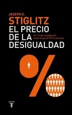 EL PRECIO DE LA DESIGUALDAD. COMO UN SISTEMA POLITICO Y ECONOMICO INJUSTO HA CREADO UNA SOCIEDAD DIVIDIDA.