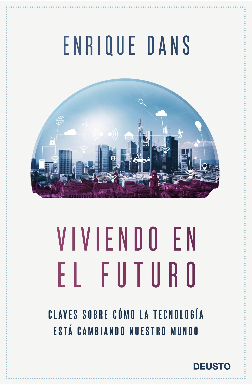 VIVIENDO EN EL FUTURO: Claves sobre cómo la tecnología está cambiando nuestro mundo.