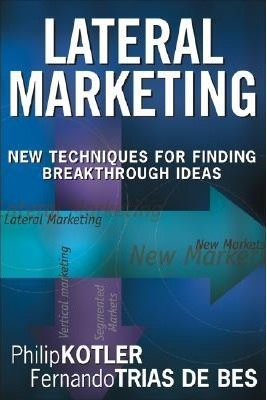 LATERAL MARKETING (coauthor with Philip Kotler)
