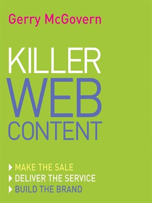 Killer Web Content: Make the Sale, Deliver the Service, Build the Brand