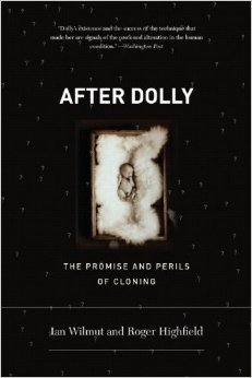 AFTER DOLLY: THE PROMISE AND PERILS OF CLONING