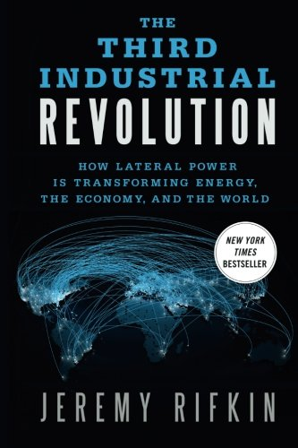 The Third Industrial Revolution: How Lateral Power Is Transforming Energy, the Economy, and the World.