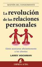 LA REVOLUCION DE LAS RELACIONES PERSONALES COMO ACERCARSE EFICIEN TEMENTE A LOS CLIENTES