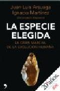 LA ESPECIE ELEGIDA: LA LARGA MARCHA DE LA EVOLUCION HUMANA