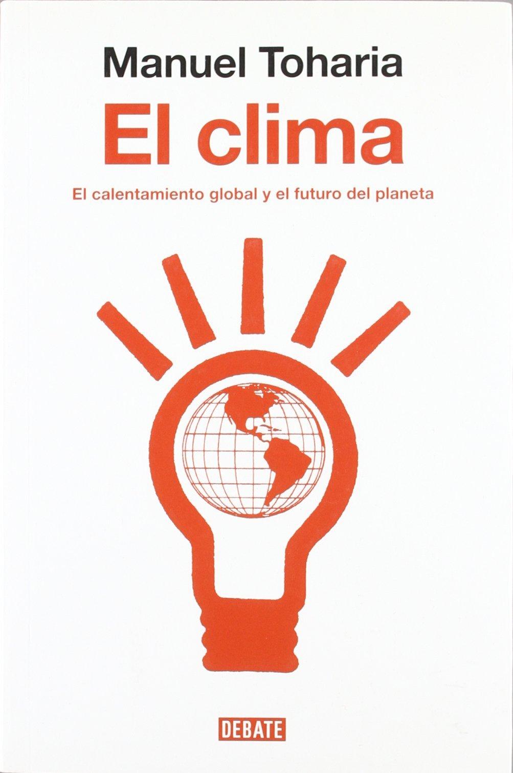 EL CLIMA: EL CALENTAMIENTO GLOBAL Y EL FUTURO DEL PLANETA.
