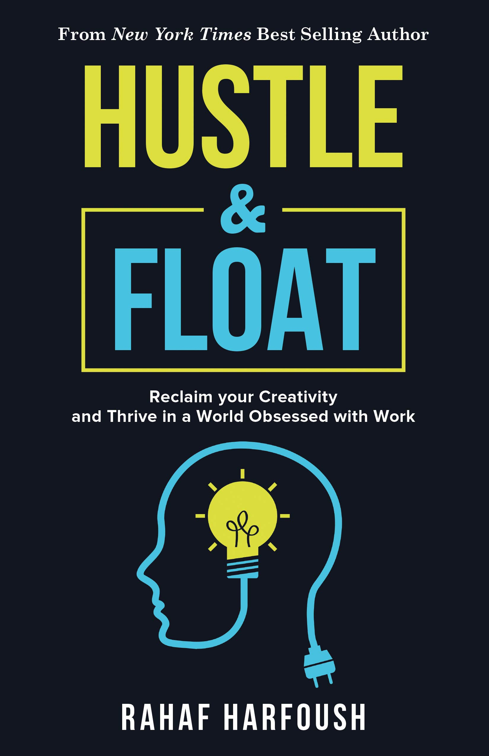HUSTLE AND FLOAT: Reclaim Your Creativity and Thrive in a World Obsessed with Work.