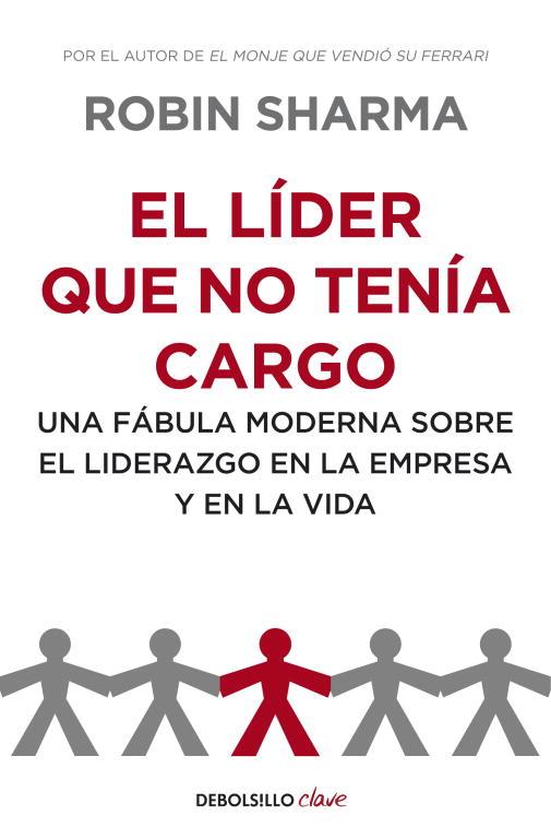 EL LÍDER QUE NO TENÍA CARGO: UNA FABULA MODERNA SOBRE EL LIDERAZGO EN LA EMPRESA Y EN LA VIDA