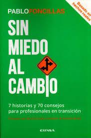SIN MIEDO AL CAMBIO. 7 HISTORIAS Y 70 CONSEJOS PARA PROFESIONALES EN TRANSICIÓN.