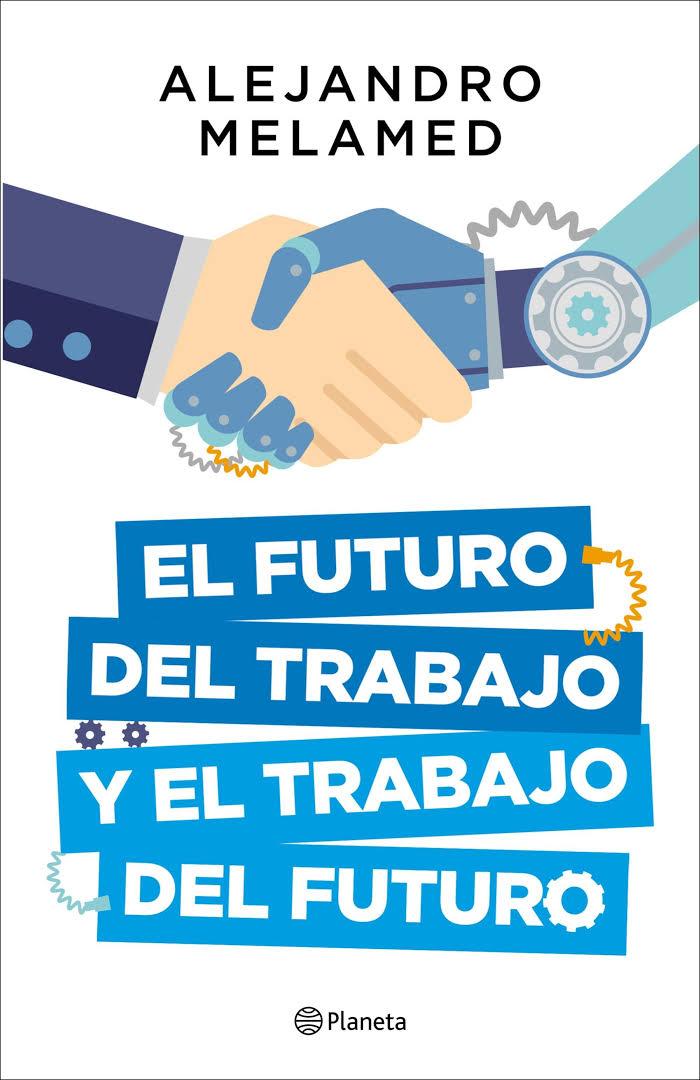 El Futuro del Trabajo y el Trabajo del Futuro.