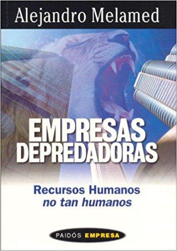 Empresas Depredadoras: Recursos Humanos, no tan Humanos.