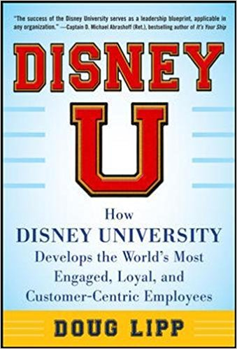 Disney U: How Disney University Develops the World's Most Engaged, Loyal, and Customer-Centric Employees.
