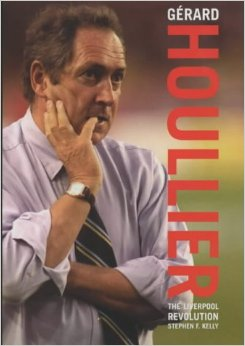 GERARD HOULLIER: THE LIVERPOOL REVOLUTION