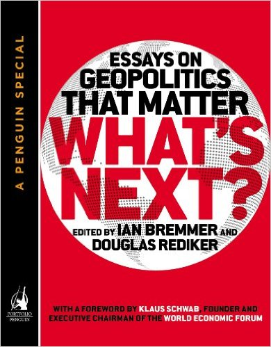 What's Next: Essays on Geopolitics That Matter (co-author)