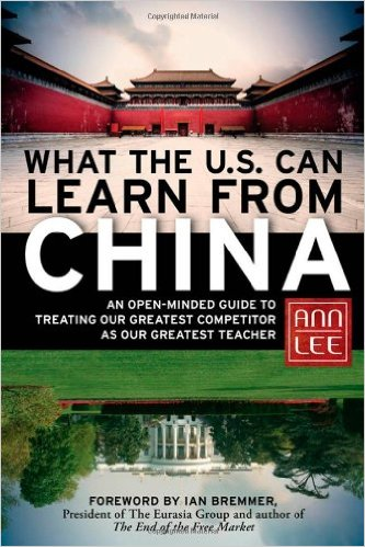 What the U.S. Can Learn from China: An Open-Minded Guide to Treating Our Greatest Competitor as Our Greatest Teacher (co-author)