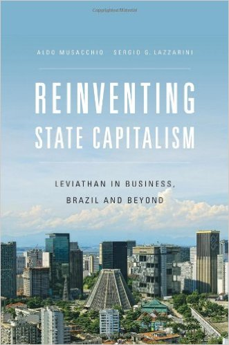 Reinventing State Capitalism: Leviathan in Business, Brazil and Beyond
