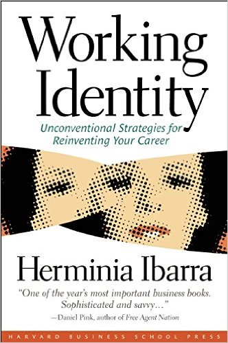 Working Identity: Unconventional Strategies for Reinventing Your Career by Ibarra