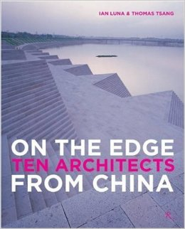 On the Edge: Ten Architects from China: 10 Architects from China