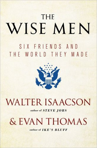 The Wise Men: Six Friends and the World They Made - coauthor