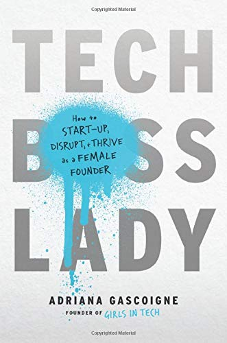 Tech Boss Lady: How to Start-up, Disrupt, and Thrive as a Female Founder.