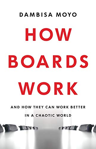 How Boards Work: And How They Can Work Better in a Chaotic World.